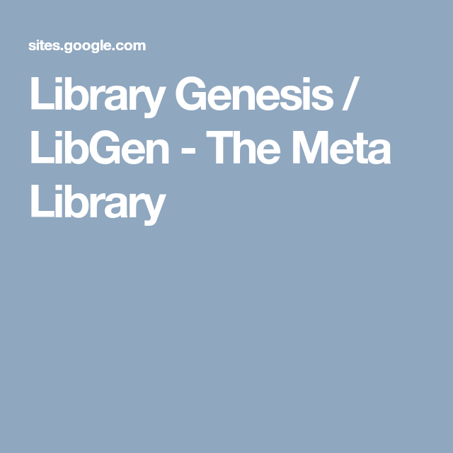 Library Genesis / LibGen - The Meta Library | BOOKS in 2019 | Google