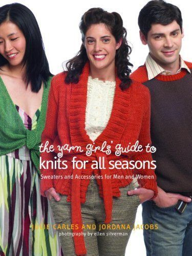 The Yarn Girls Guide to Knits for All Seasons: Sweaters and Accessories for Men and Women Julie Carles, Jordana Jacobs 0307345947 9780307345943 Yarn girls, whose easy, stylish knitting projects helped kick off the current craze, are back to show knit  The Yarn Girls' Guide To Knits For All Seasons: Sweaters And Accessories For Men And Women  #accessories #Carles     Hello!    I came up with a beautiful knitting model to asse... #accessories #Girls #Guide #Knits #Men #Seasons #Sweaters #Yarn