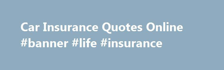 Us Agencies Car Insurance Quotes Car Insurance Quotes Online #banner #life #insurance Httpremmont