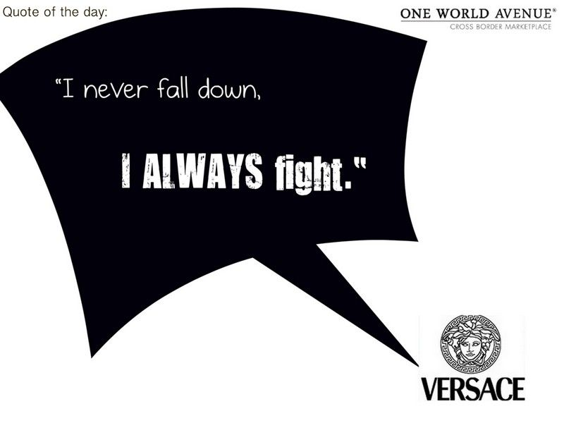 Versace Quote I Never Fall Down I Always Fight Inspiration Brands Owa Inspirational Quotes Fashion Quotes Words