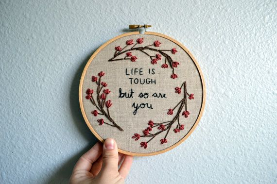 Life Is Tough But So Are You Floral Wreath Embroidery Hoop Art