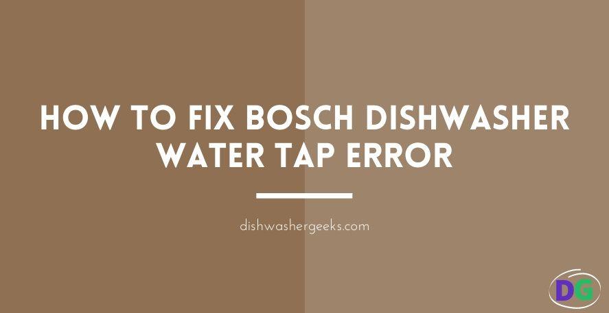 Bosch Dishwasher Water Tap Error Bosch Dishwashers Water Tap Dishwasher Repair