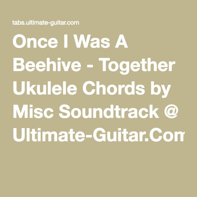 Once I Was A Beehive Together Ukulele Chords By Misc Soundtrack