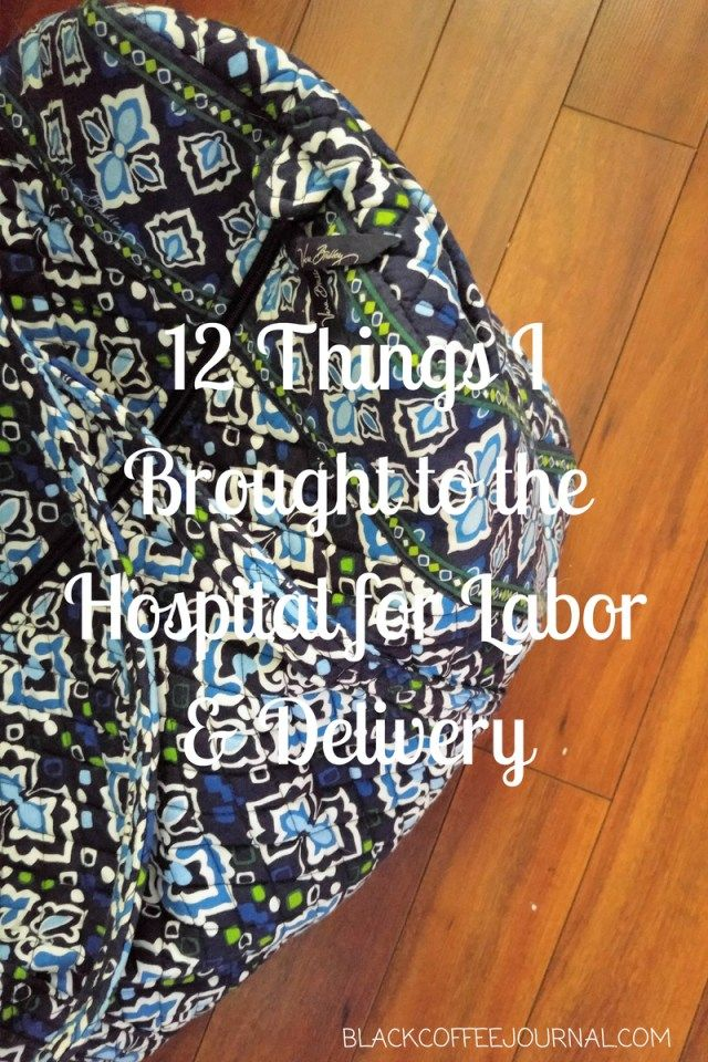 12 Things I Brought to the Hospital for Labor & Delivery www.blackcoffeejournal.com