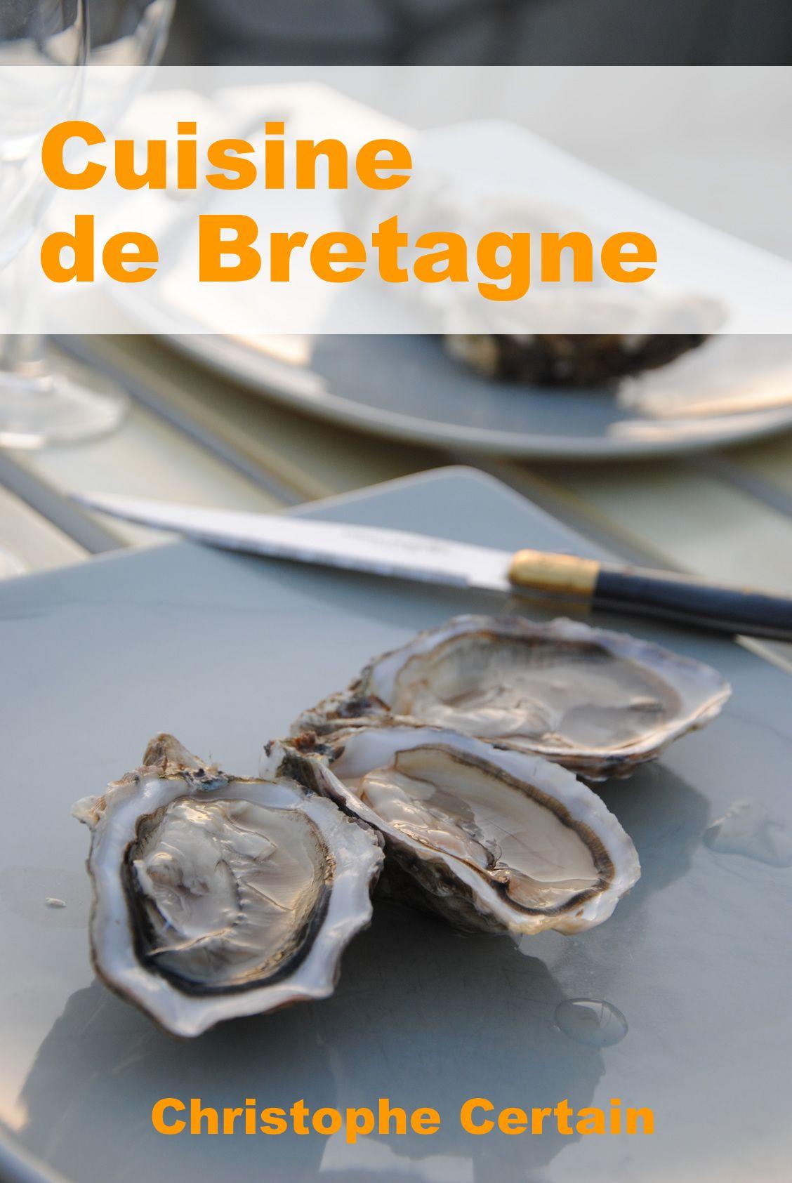 E Book Gratuit 200 Pages De Cuisine Bretonne Avec Christophe Certain Decouvrez Les Produits De La Mer Mais Aussi Cuisine Bretonne Cuisine Recettes De Cuisine