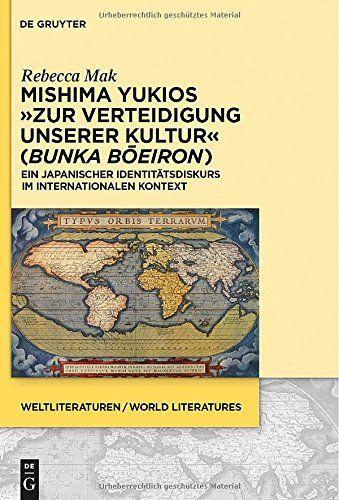 """Mishima Yukios """"Zur Verteidigung unserer Kultur"""" (Bunka boeiron): Ein japanischer Identitätsdiskurs im internationalen Kontext (Weltliteraturen / World Literatures) von Rebecca Mak http://www.amazon.de/dp/3110353172/ref=cm_sw_r_pi_dp_QfUzvb0CNSK86"""