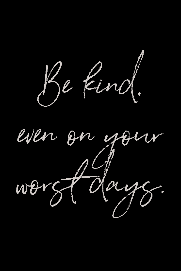 Be Kind Even On Your Worst Days Quote Quotestoliveby Inspirationalquotes Bad Day Quotes Manners Quotes Worst Day Quotes