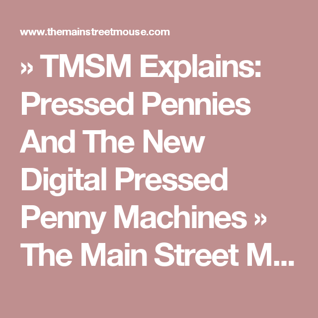 » TMSM Explains: Pressed Pennies And The New Digital Pressed Penny Machines » The Main Street Mouse Best Disney Fan Site