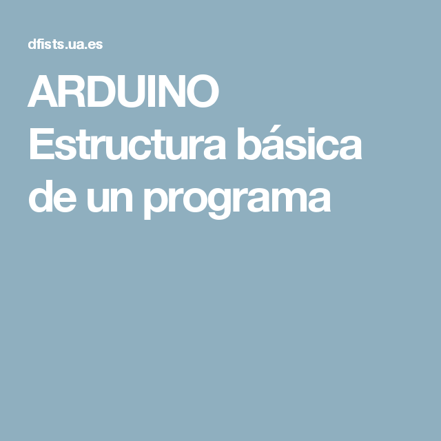 ARDUINO Estructura básica de un programa