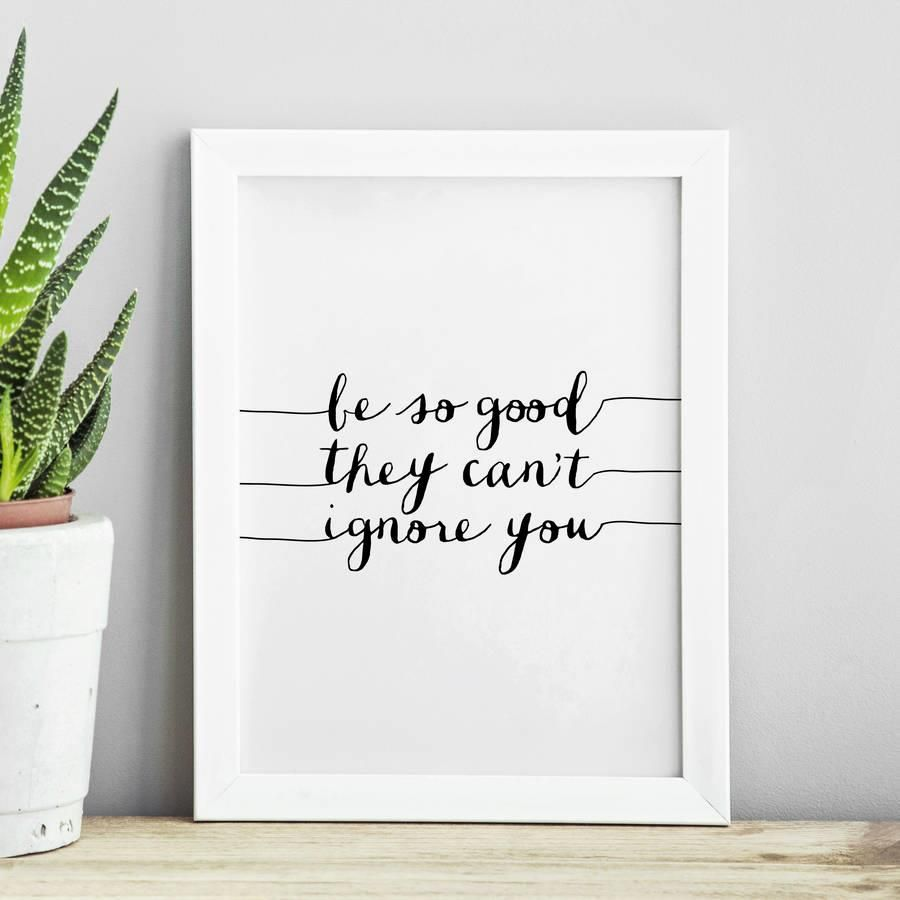 Be so good they can't ignore you http://www.amazon.com/dp/B016E3TPRU   motivationmonday print inspirational black white poster motivational quote inspiring gratitude word art bedroom beauty happiness success motivate inspire