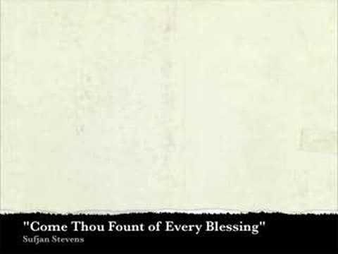 Sufjan Stevens - Come Thou Fount of Every Blessing. this is probably my number one favorite song. I get chills everytime