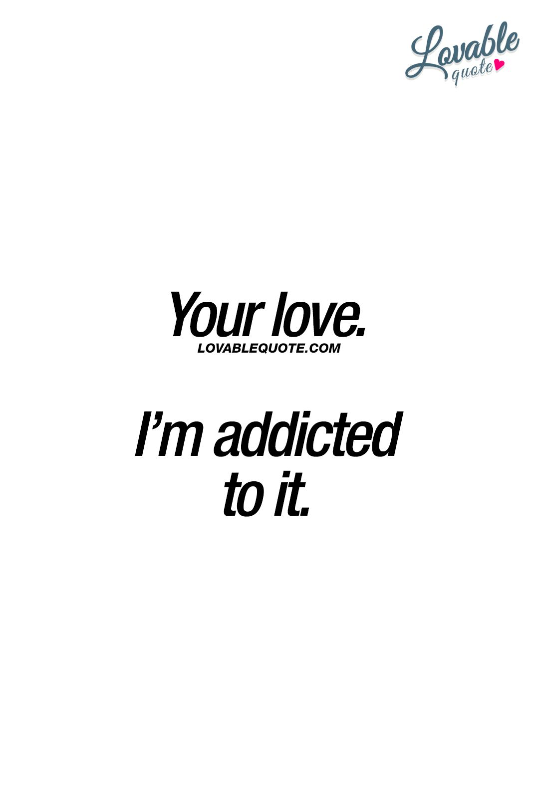 Your Love I M Addicted To It When You Re Completely Addicted To That Amazing Beautiful Love Www Lovablequote C Couple Quotes Quotes Strong Couple Quotes