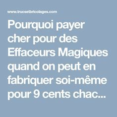 Pourquoi payer cher pour des Effaceurs Magiques quand on peut en fabriquer soi-même pour 9 cents chacun?