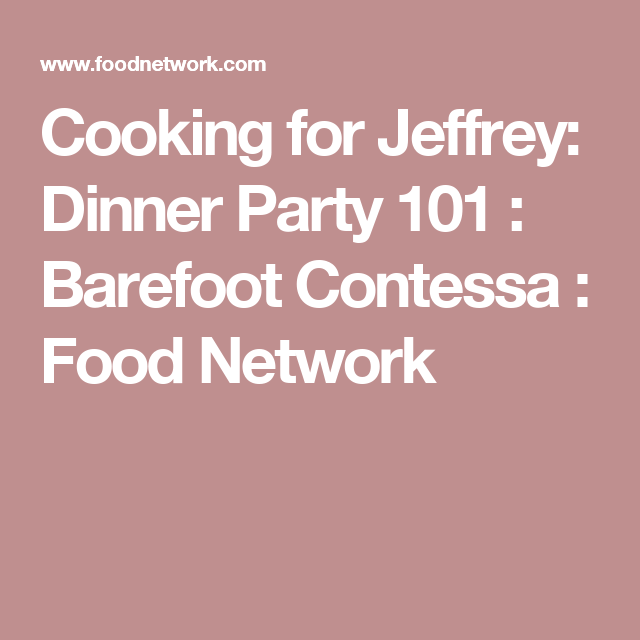 Cooking For Jeffrey: Dinner Party 101 : Barefoot Contessa