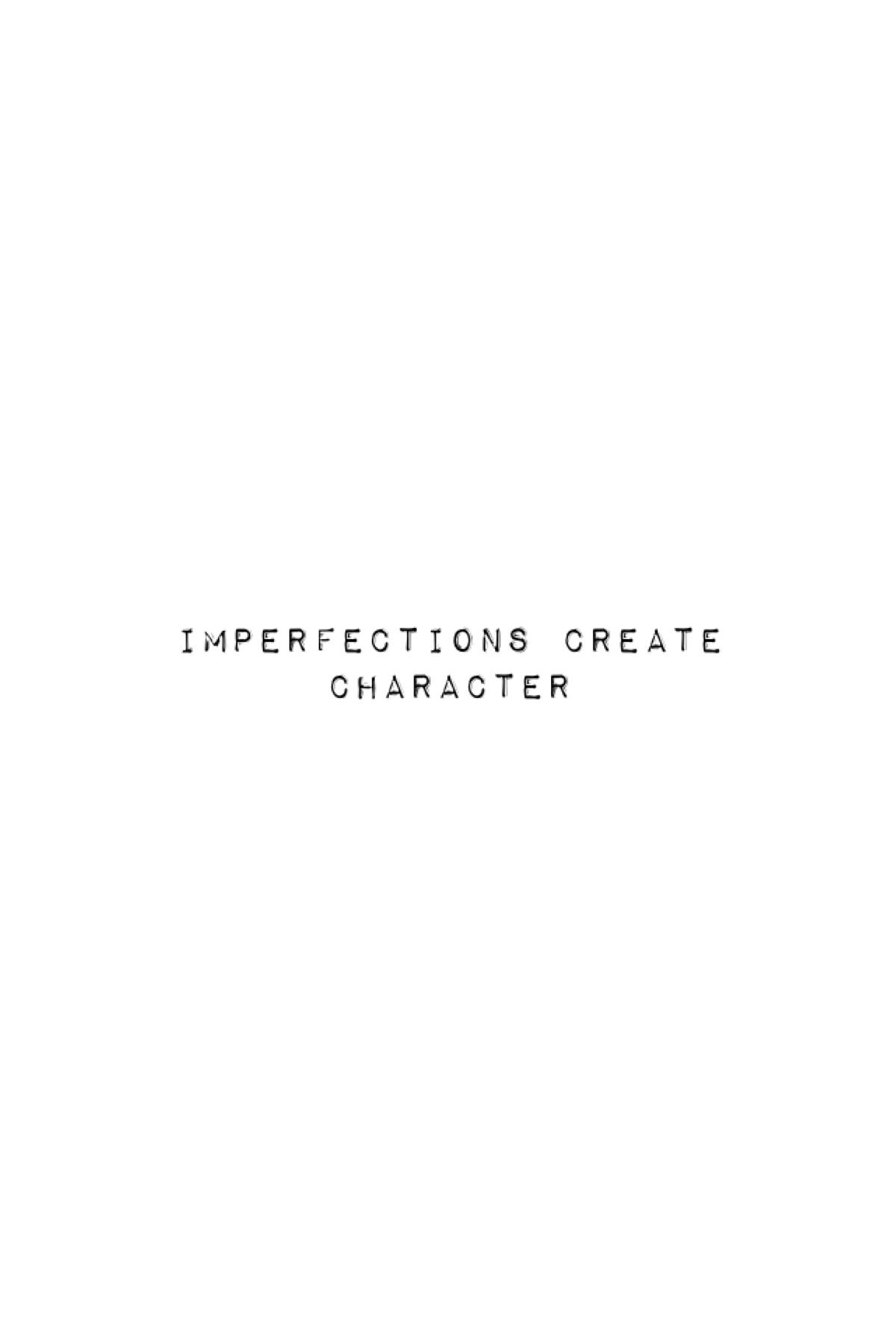Imperfections Create Character #Quotes #Imperfections #Create #Character #ShortQuote #Short