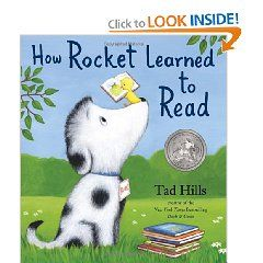 "How Rocket Learned to Read by Tad Hills  ""Learn to read with this New York Times-bestselling picture book, starring an irresistible dog named Rocket and his teacher, a little yellow bird. Follow along as Rocket masters the alphabet, sounds out words, and finally . . . learns to read all on his own!"""