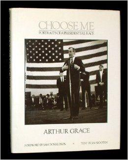 Choose Me: Portraits of a Presidential Race: Arthur Grace, Jane Livingston, Sam Donaldson, Jim Wooten: 9780874514919: Amazon.com: Books