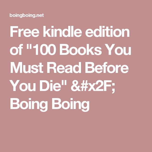 """Free kindle edition of """"100 Books You Must Read Before You Die"""" / Boing Boing"""