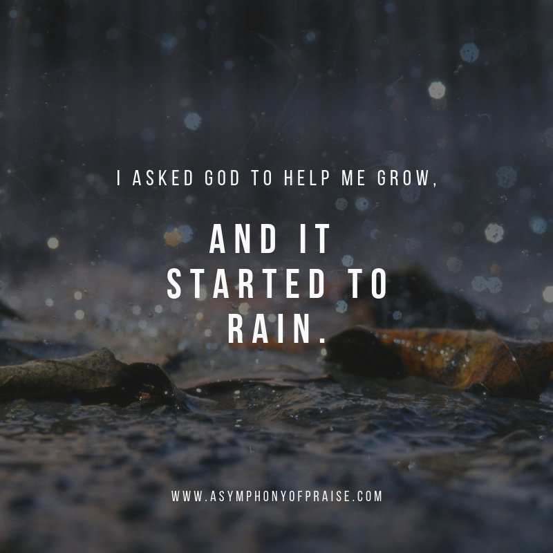 I Asked God To Grow, and it Started to Rain. — Symphony of Praise
