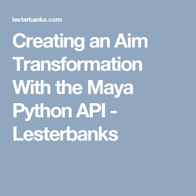 Creating an Aim Transformation With the Maya Python API