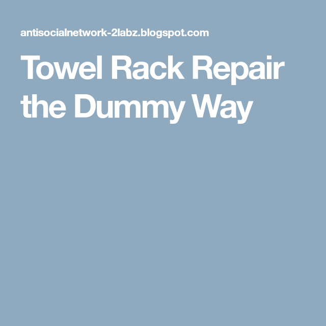 Towel Rack Repair the Dummy Way