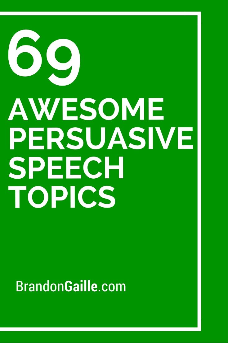 009 69 Awesome Persuasive Speech Topics