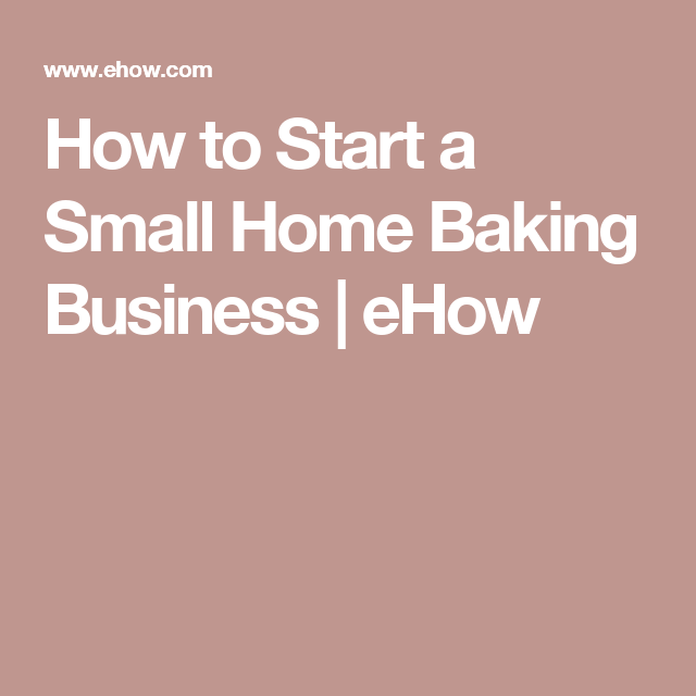 How to Start a Small Home Baking Business | eHow