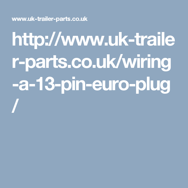 Http Www Uk Trailer Parts Co Uk Wiring A 13 Pin Euro Plug Plugs Euro Trailer