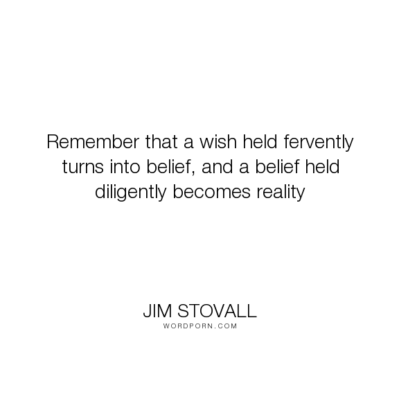 "Jim Stovall - ""Remember that a wish held fervently turns into belief, and a belief held diligently..."". inspirational-quotes"
