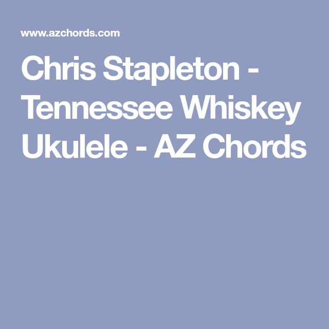 Chris Stapleton Tennessee Whiskey Ukulele Az Chords Ukulele