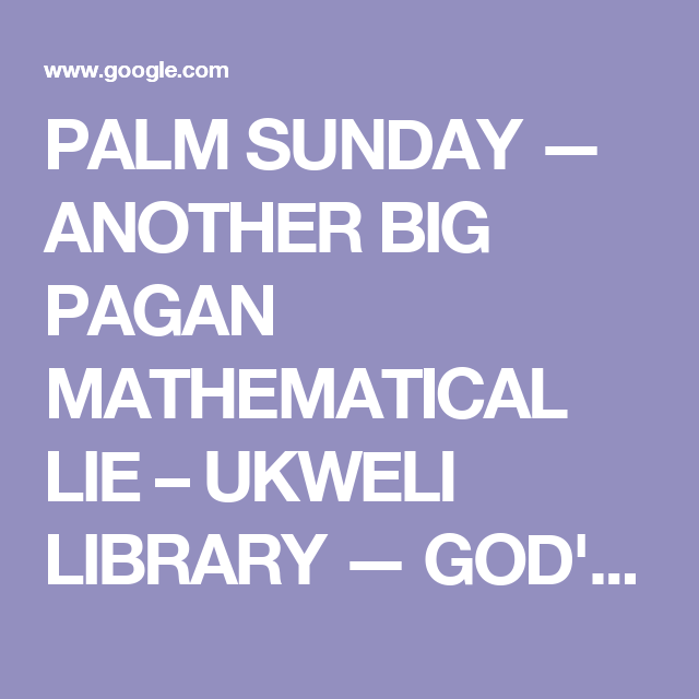 PALM SUNDAY — ANOTHER BIG PAGAN MATHEMATICAL LIE – UKWELI LIBRARY — GOD'S WORD IS TRUTH .REPENT IN JESUS CHRIST