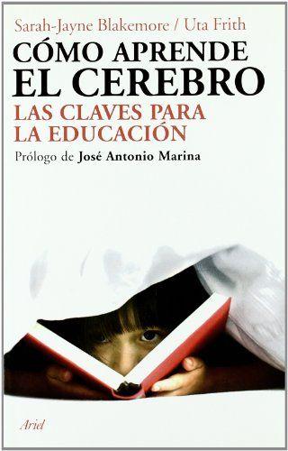 Cómo aprende el cerebro : las claves para la educación. José Antonio Marina. Ariel, 2012