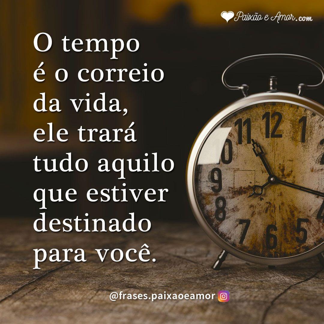 O Tempo é O Correio Da Vida Frases Mensagens Pensamentos