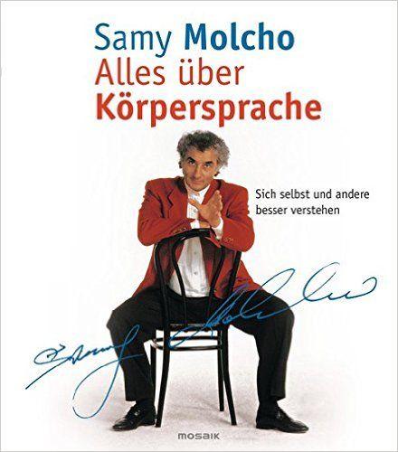 Alles über Körpersprache: sich selbst und andere besser verstehen - Prof. Samy Molcho, Thomas Klinger