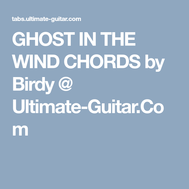 Ghost In The Wind Chords By Birdy Ultimate Guitar Music For