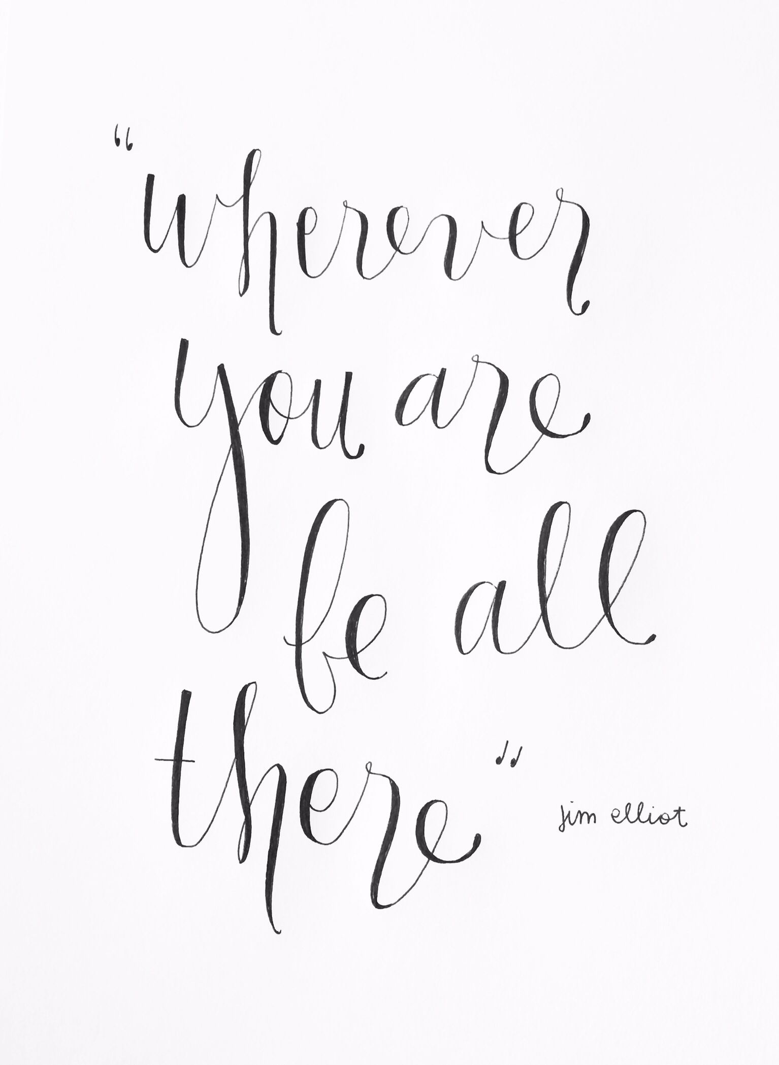 Wherever you are be all there jim elliot hand drawn type by melissa horrocks