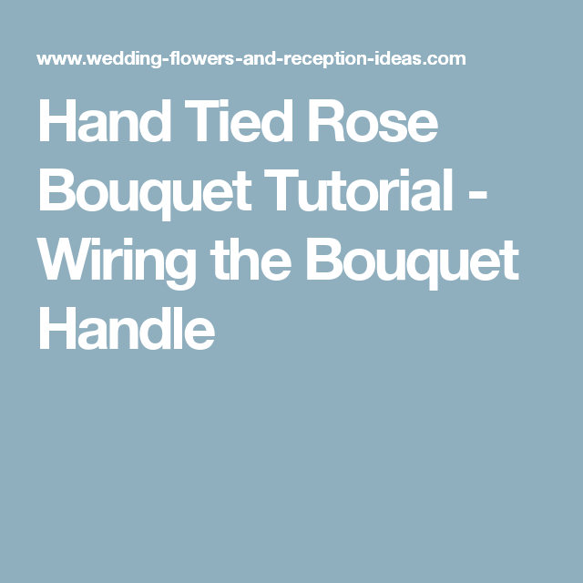 Hand Tied Rose Bouquet Tutorial - Wiring the Bouquet Handle