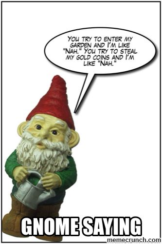 Image From Http Memecrunch Com Meme 2jkc8 Gnome Saying Image Png Christmas Ornaments Gnomes Novelty Christmas