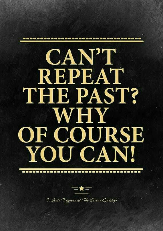 Can T Repeat The Past Why Of Course You Can Poèmes Et Textes