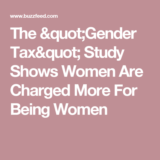 """The """"Gender Tax"""" Study Shows Women Are Charged More For Being Women"""