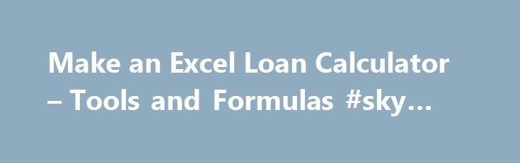 Make an Excel Loan Calculator u2013 Tools and Formulas #sky #loans - loan calculator excel