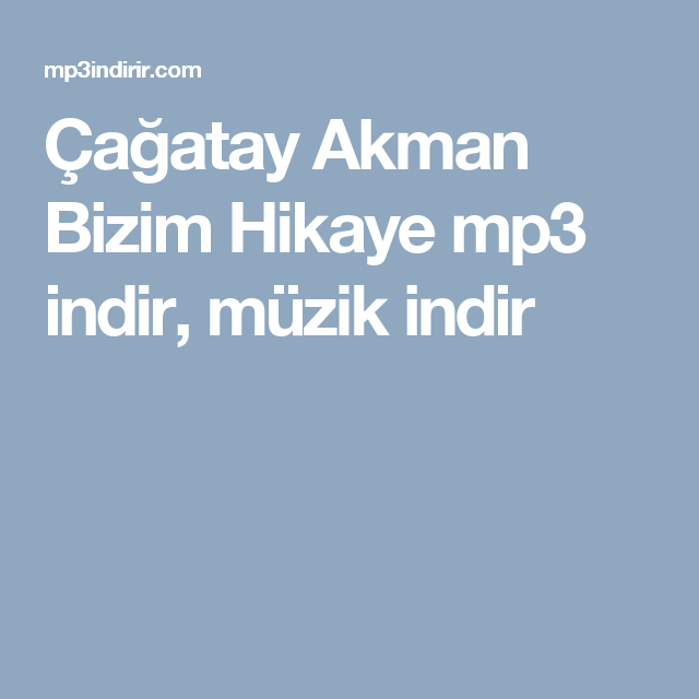 Cagatay Akman Bizim Hikaye Mp3 Indir Muzik Indir 10 Things