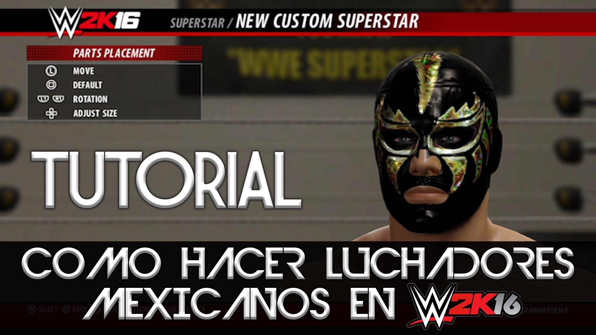 TUTORIAL CÓMO HACER LUCHADORES MEXICANOS EN WWE 2K16 DE FORMA FÁCIL Y RÁ...