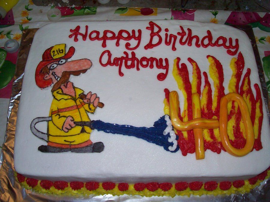 Fireman 40th Birthday cake Anelia Dawn Custom Cakes Pinterest