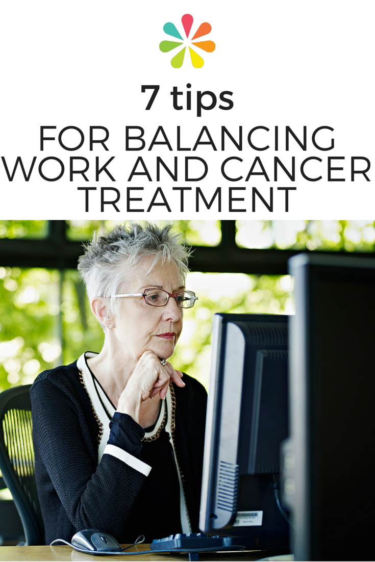 7 Tips for Balancing Work and Cancer Treatment