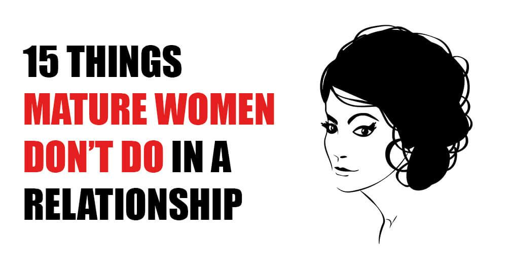 15 Things Mature Women Dont Do In A Relationship School Of Life