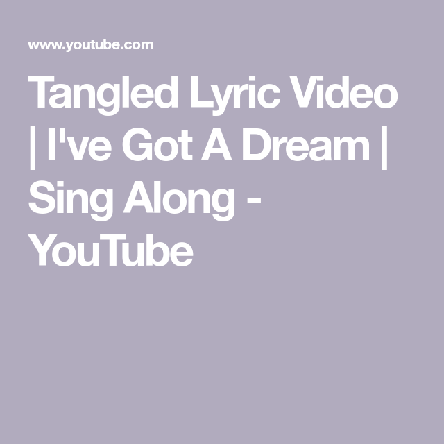 Tangled Lyric Video I Ve Got A Dream Sing Along Youtube Lyrics Singing Tangled