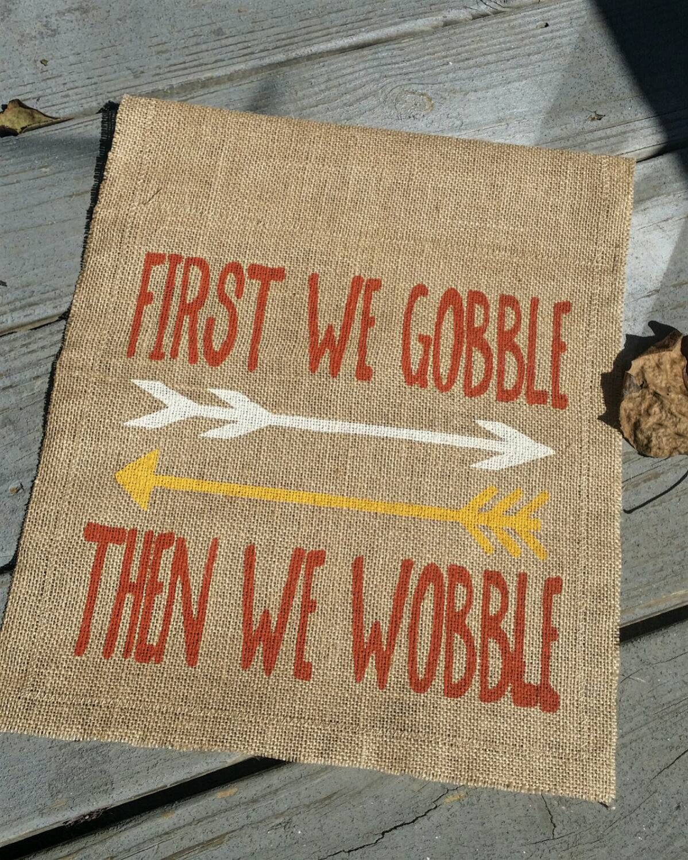 First We Gobble then We Wobble Fall Garden Flag, Burlap Garden Flag ...