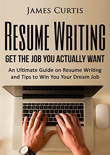 Resume Writing 2016: Get The Job You Actually Want  An Ultimate Guide On  Resume