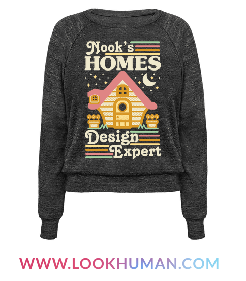 Nook's Homes Design Expert Crewneck Sweatshirt   LookHUMAN is part of Happy home Illustration -  Show your love of video games and interior design with this cute happy home inspired design  This cute gamer shirt features an illustration of a house and the phrase  Nook's Homes  Design Expert   Show that you know how to choose furniture for an anthropomorphic animal like a pro with this cute shirt